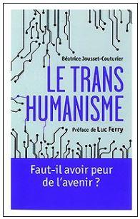 JOUSSET-COUTURIER Béatrice , « Le Transhumanisme. Faut-il avoir peur de l'avenir ? », Eyrolles, 2016.